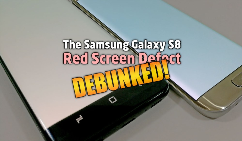 The Samsung Galaxy S8 Red Screen Defect Debunked