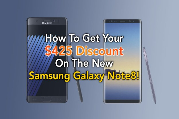 How To Get The $425 Samsung Galaxy Note8 Discount!