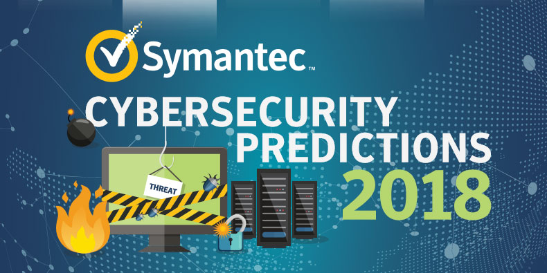The Symantec 2018 Cybersecurity Predictions