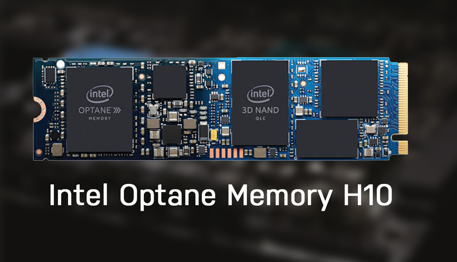 Intel Optane Memory H10 With QLC 3D NAND Revealed! | Tech ARP