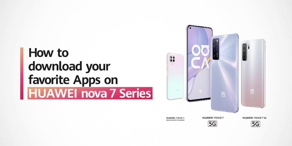 HUAWEI nova 7 Series : How To Install The Apps You Want!