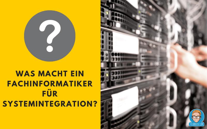 Berufsbild eines Fachinformatikers für Systemintegration? Was macht ein Fachinformatiker für Systemintegration?