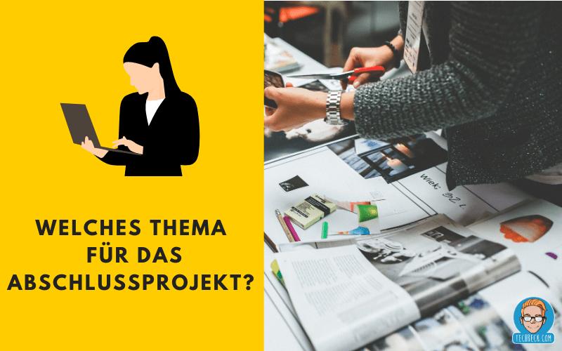 Welches Thema für das Abschlussprojekt? Themenfindung für Projekt / IHK / IT-Berufe / Fachinformatiker
