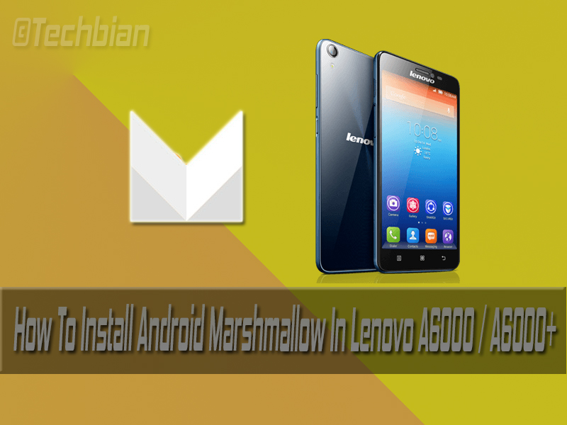 How To Install Android Marshmallow In Lenovo A6000/Plus
