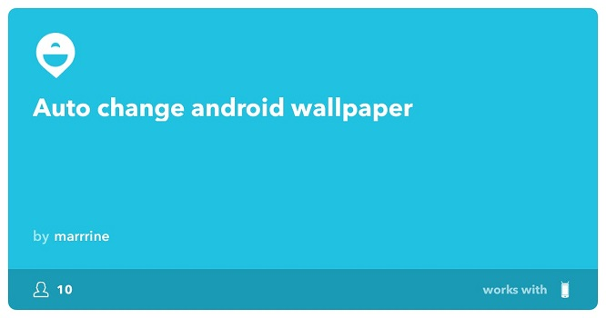 ifttt auto change android wallpaper