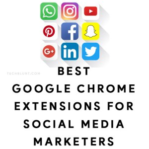 Best Google Chrome Extensions For Social Media Marketers