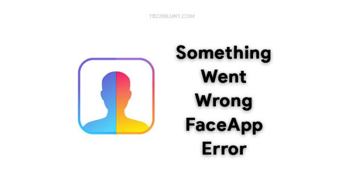 Something went wrong FaceApp Error