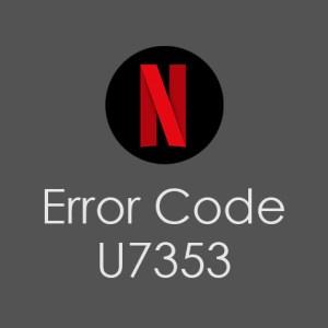 Fix Netflix Error Code U7353 In Windows PC/Tablet