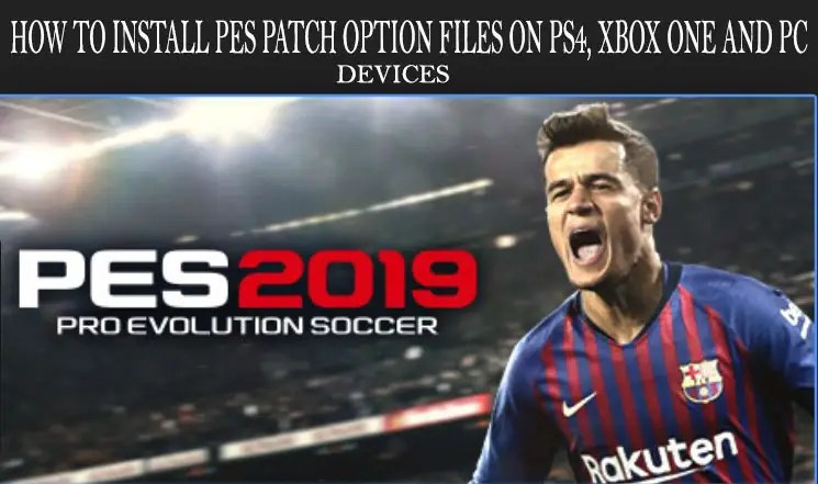What is PES 2019 Patch: How to Download Game files - Kits, Best