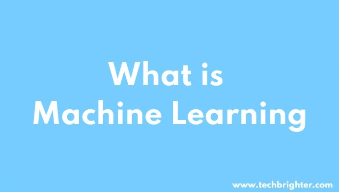 What is Machine Learning? Full Explained in detail