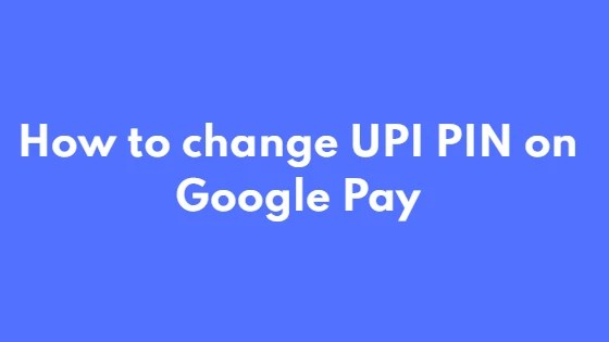 How to change UPI PIN on Google Pay
