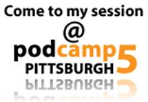 Meet me at PodCamp Pittsburgh 5