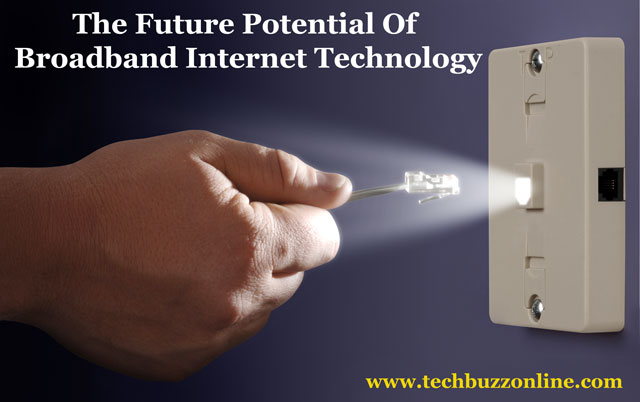 The Future Potential Of Broadband Internet Technology