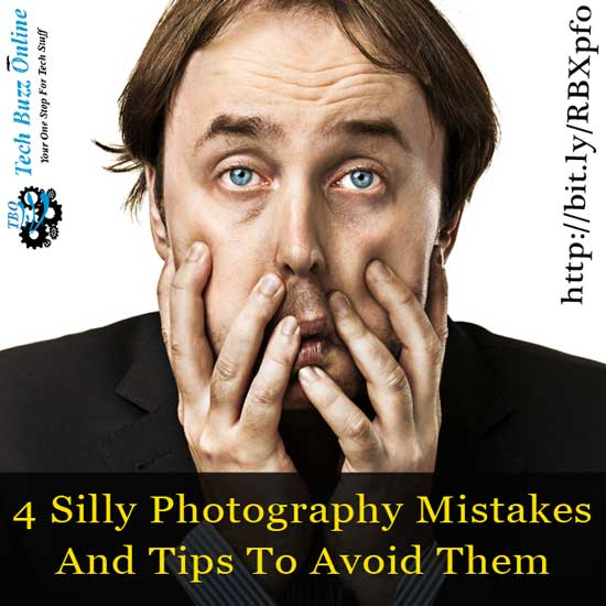 4 Silly Photography Mistakes And Tips To Avoid Them