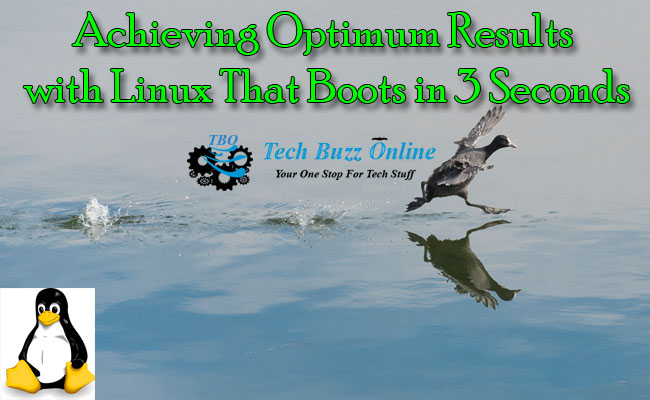 Achieving Optimum Results with Linux That Boots in 3 Seconds