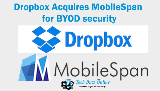 Dropbox Acquires MobileSpan for BYOD security