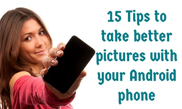 How to Take Better Pictures with Your Android Phone