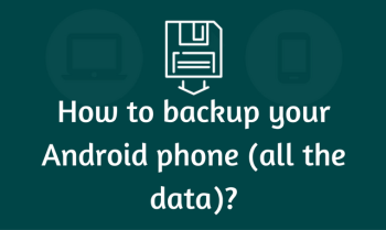 How to Backup Your Android Phone?