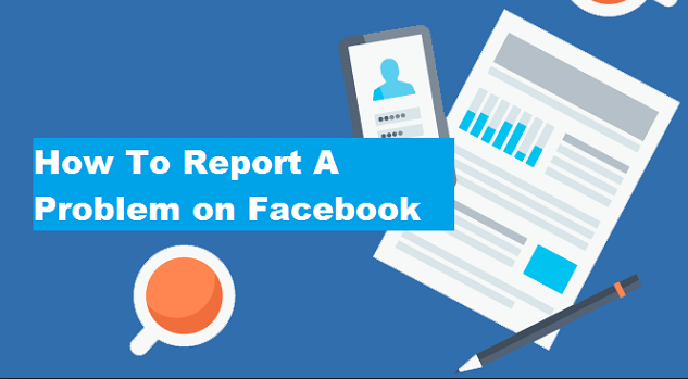 REPORTING A PROBLEM WITH FACEBOOK - FACEBOOK PROBLEMS