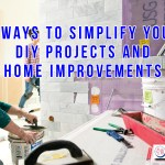 4 Ways To Simplify Your DIY Projects And Home Improvements
