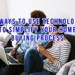 4 Ways To Use Technology To Simplify Your Home Buying Process