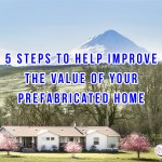 5 Steps To Help Improve The Value Of Your Prefabricated Home