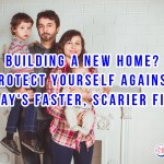 Building A New Home? Protect Yourself Against Today's Faster, Scarier Fires