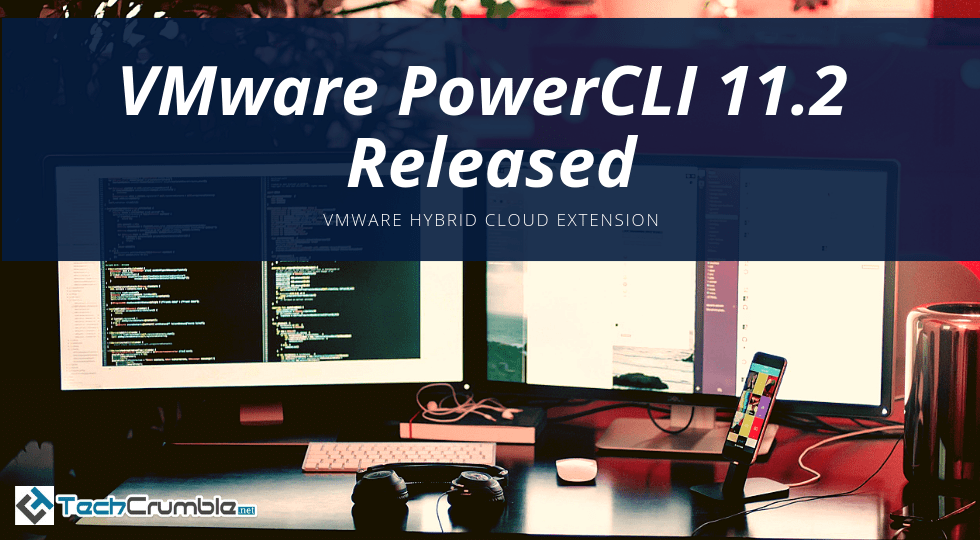 VMware PowerCLI 11 2 Released With VMware HCX | TechCrumble