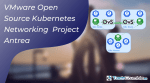 VMware Open Source Kubernetes Networking - Project Antrea
