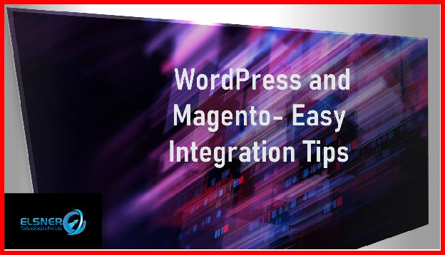WordPress and Magento- Easy Integration Tips
