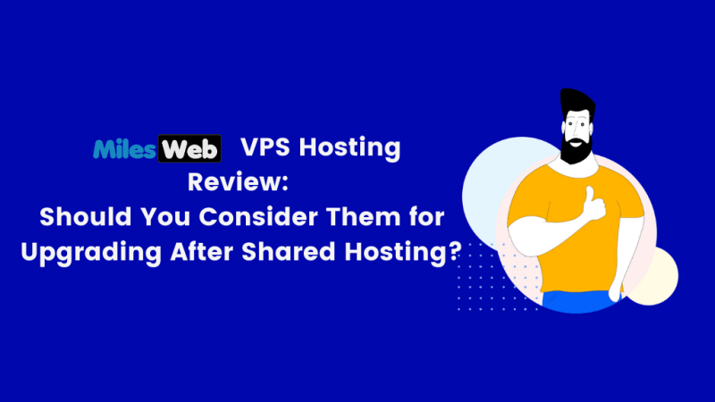 MilesWeb VPS Hosting Review: Should You Consider Them for Upgrading After Shared Hosting?