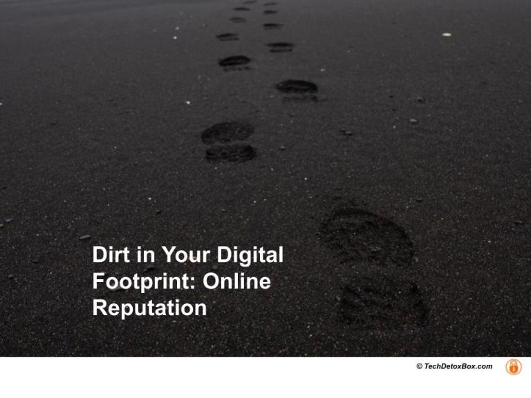 dirt in your digital footprint techdetoxbox.com