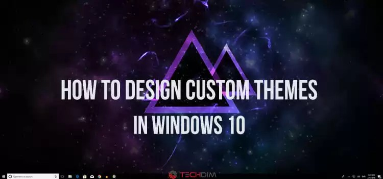 How to Design Custom Themes in Windows 10