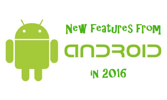 New features to expect from Android in 2016