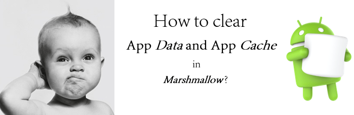 How to clear app data and app cache in Android Marshmallow?