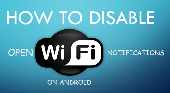 disable open wifi notifications on android