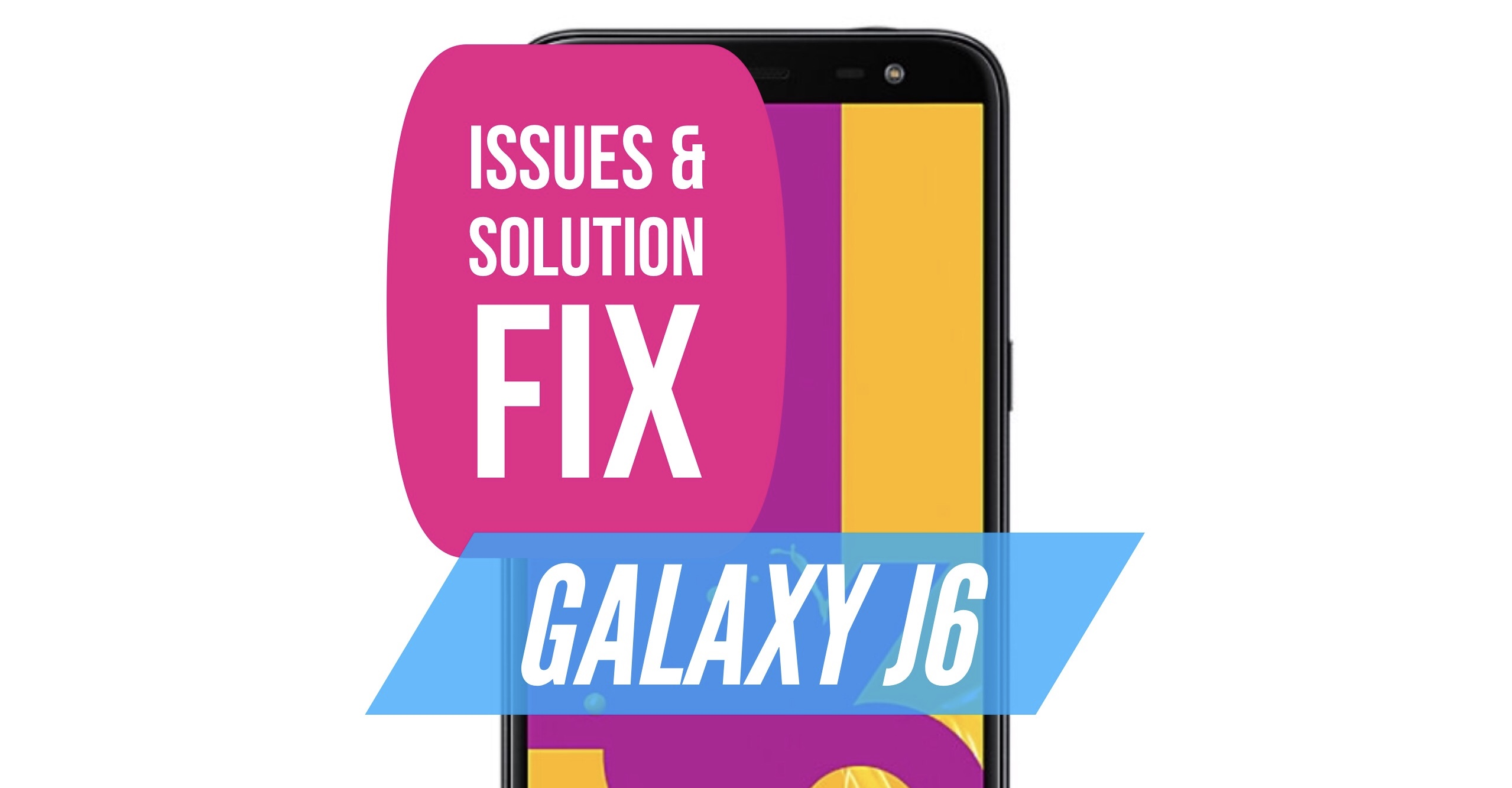 Galaxy J6 Issues & How to Fix Them: Solution