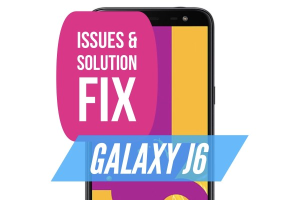 Galaxy J6 Issues Solution Fix