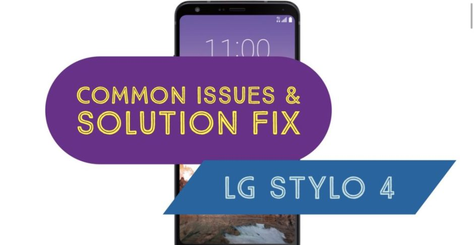 LG Stylo 4 Most Common Issues & Solution Fix: Tips & Tricks