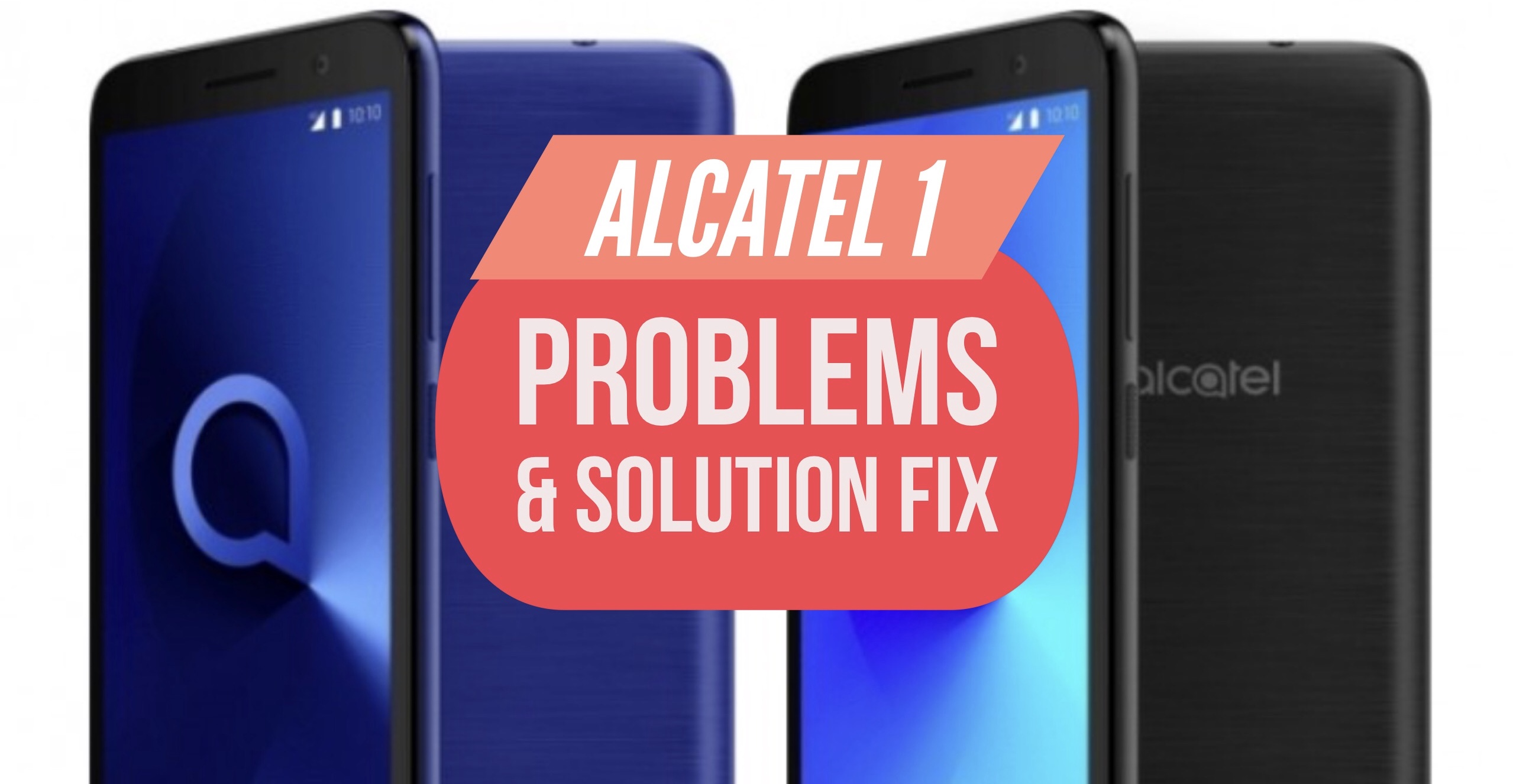 Alcatel 1 Problems & Issues & How to Fix Them: Tips & Tricks