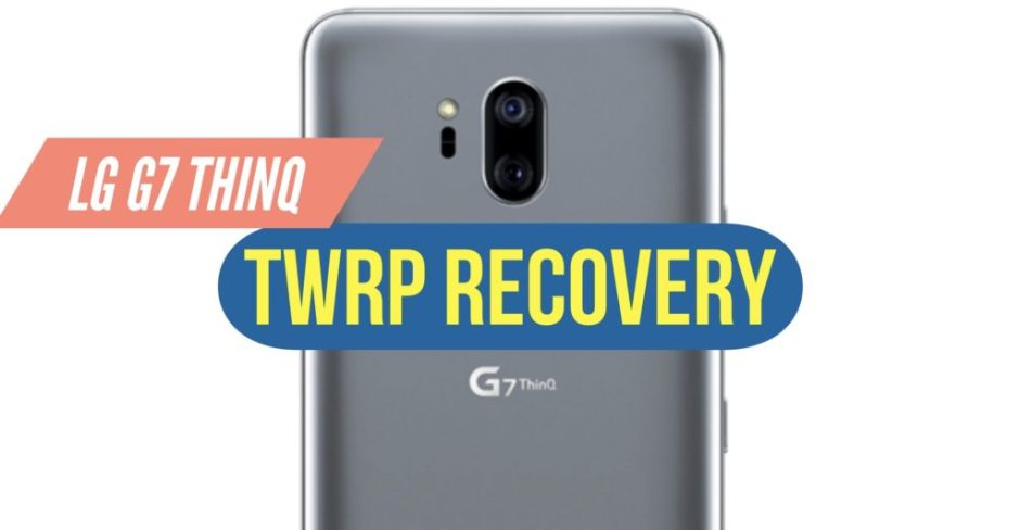 How to Install TWRP Recovery on LG G7 ThinQ? EASY GUIDE!
