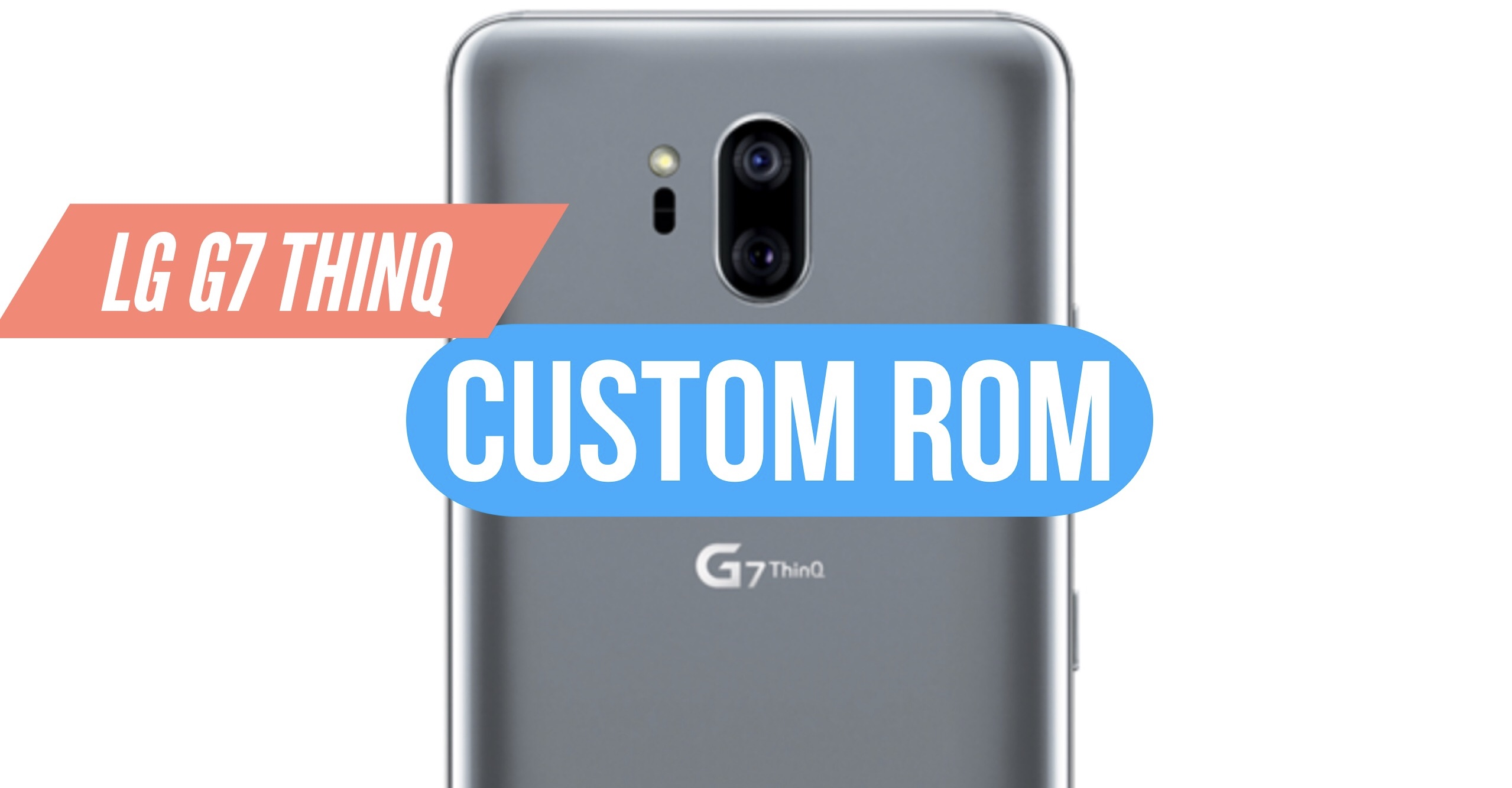 How to Install Custom ROM on LG G7 ThinQ: CWM & TWRP