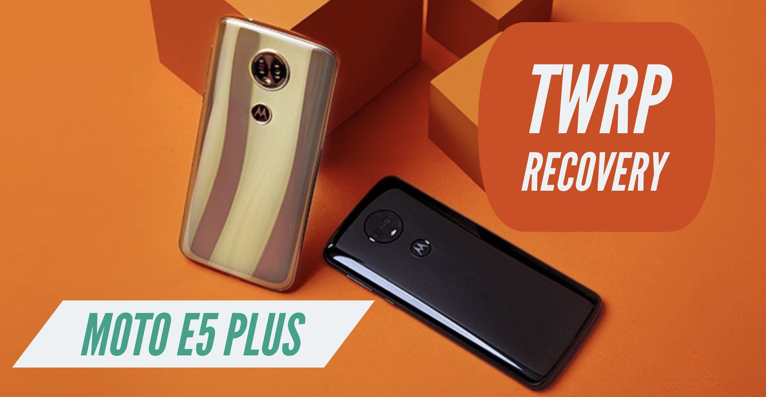 How to Install TWRP Recovery on Motorola Moto E5 Plus