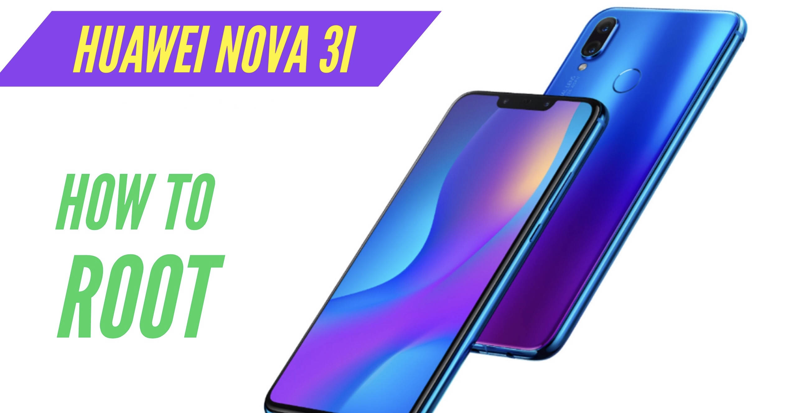 How to Root Huawei Nova 3i with SuperSU & Magisk +2 More
