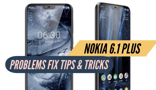 Nokia 6.1 Plus Problems Fix Issues Solution Tips & Tricks