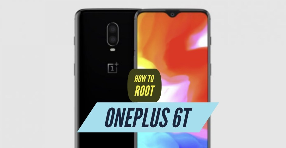 How to Root OnePlus 6T via SuperSU & Magisk & Without PC!