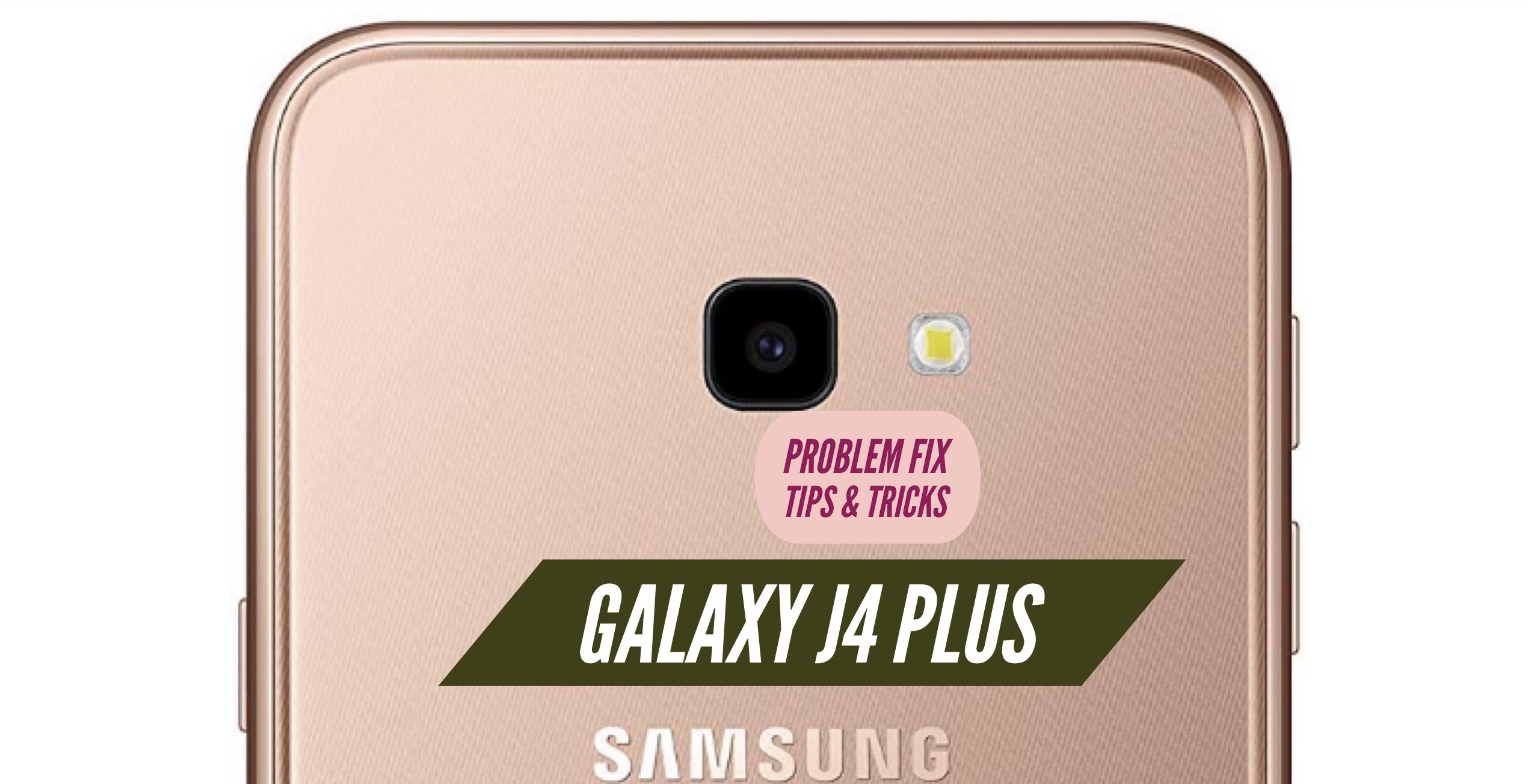 Galaxy J4 Plus Most Common Problems & Issues + Solution Fix