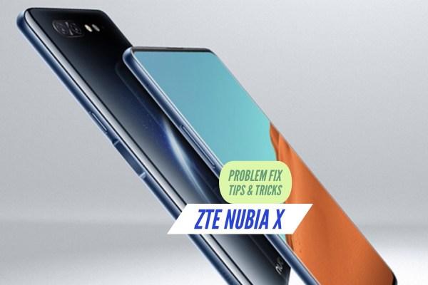 ZTE Nubia X Problem Fix Issues Solution TIps & Tricks