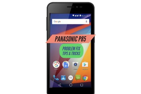 Panasonic P85 Problem Fix Issues Solution Tips & Tricks