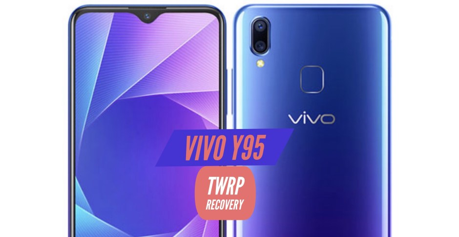How to Install TWRP Recovery on VIVO Y95 - Official Tutorial